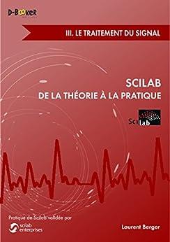 Scilab : De la théorie à la pratique - III. Le traitement du signal von [Berger, Laurent]
