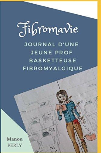 Fibromavie: Journal d'une jeune prof basketteuse fibromyalgique par Manon Perly