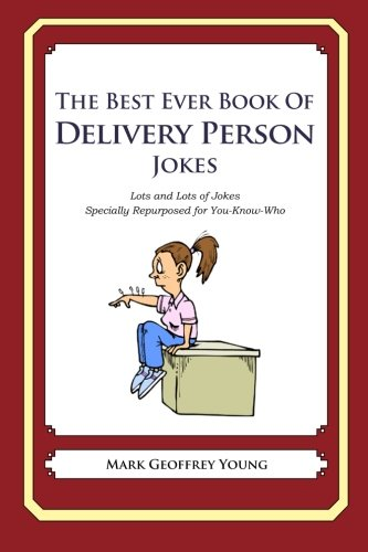 the-best-ever-book-of-delivery-person-jokes-lots-and-lots-of-jokes-specially-repurposed-for-you-know