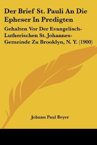 Der Brief St. Pauli an Die Epheser in Predigten: Gehalten VOR Der Evangelisch-Lutherischen St. Johannes-Gemeinde Zu Brooklyn, N. Y. (1900)
