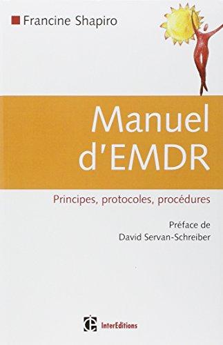 Manuel d'EMDR (Intégration neuro-émotionnelle par les mouvements oculaires): Principes, protocoles, procédures