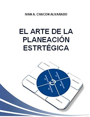 EL ARTE DE LA PLANEACIÓN ESTRATÉGICA por Iván Alejandro Chacón Alvarado