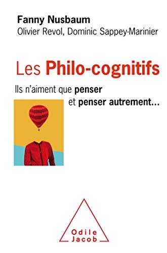 Les Philo-cognitifs: Ils n'aiment que penser et penser autrement par Fanny NUSBAUM, Olivier Revol, Dominic SAPPEY-MARINIER