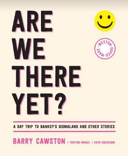 Are We There Yet?: A Day Trip to Banksy's Dismaland and Other Stories por Barry Cawston