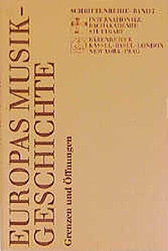 Europas Musikgeschichte - Grenzen und Öffnungen: Vorträge des Europäischen Musikfestes Stuttgart 1993 (Schriftenreihe der Internationalen Bachakademie Stuttgart)