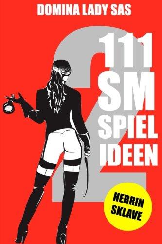 111-sm-spielideen-herrin-sklave-band-2-frische-inspirationen-und-ideen-fur-deine-nachste-bdsm-sessio