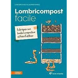 Lombricompost facile : Fabriquer son lombricomposteur et bien l'utiliser