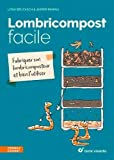 Lombricompost facile : Fabriquer son lombricomposteur et bien...