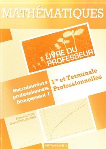Mathématiques 1re et Tle professionnelles Groupement C : Livre du professeur