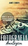 FOTOGRAFÍA ANALÓGICA - Domina el Arte de la Fotografía Analógica Para Principiantes: Libro en Español/Darkroom Photography for Beginners Spanish Book