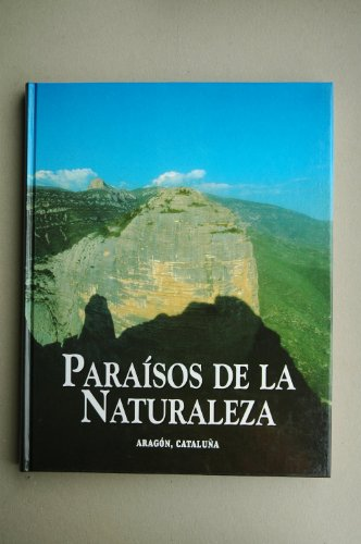 Paraísos de la naturaleza: Aragón, Cataluña: Vol.(3) por VV. AA.
