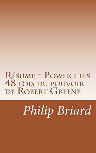 Résumé - Power : les 48 lois du pouvoir de Robert Greene: Découvrez comment maîtriser tous les rouages de la manipulation pour atteindre le pouvoir. par  Philip Briard