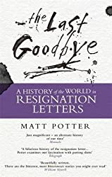 [(The Last Goodbye : The History of the World in Resignation Letters)] [By (author) Matt Potter] published on (February, 2016)