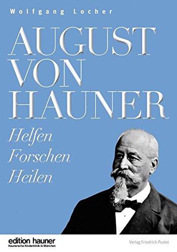 August von Hauner: Helfen, Forschen, Heilen (edition hauner)