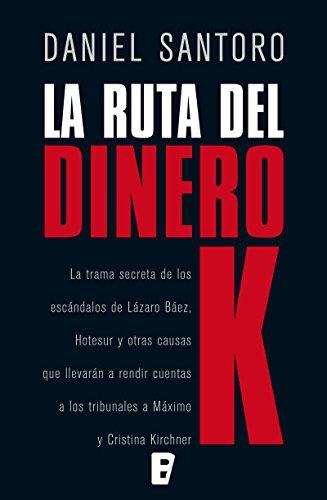 La ruta del dinero K: (Edición argentina)