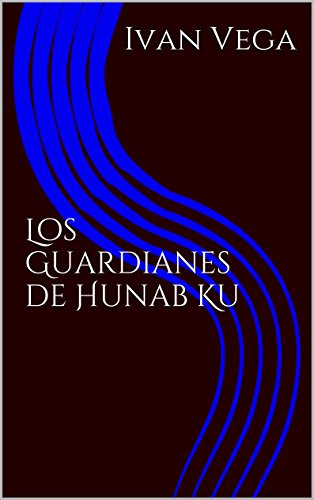 Los Guardianes de Hunab Ku (Aire y Agua nº 1)