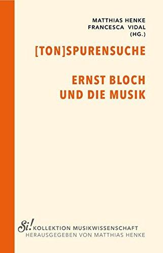 Tonspurensuche: Ernst Bloch und die Musik (Si! Kollektion Musikwissenschaft)