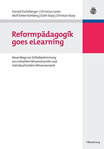 Reformpädagogik goes eLearning: Neue Wege zur Selbstbestimmung von virtuellem Wissenstransfer und individualisiertem Wissenserwerb