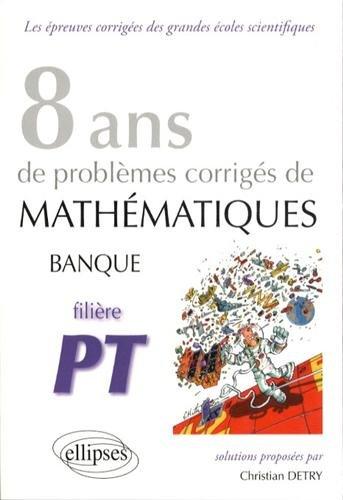 Mathematiques Banque Pt 8 Ans de Problemes Corriges de 2005 a 2012