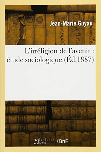L'irréligion de l'avenir : étude sociologique (Éd.1887)