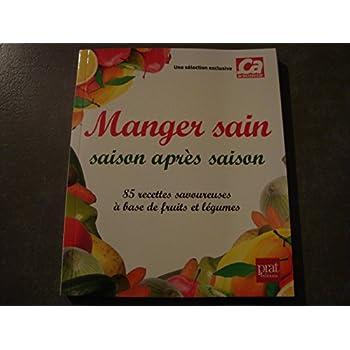 MANGER SAIN saison après saison (85 recettes savoureuses à base de fruits et légumes)