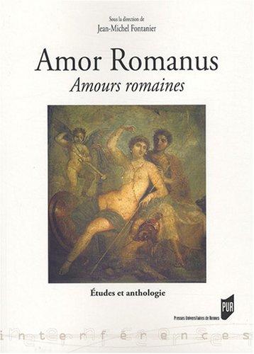 Amor romanus Amours romaines : Etudes et anthologie