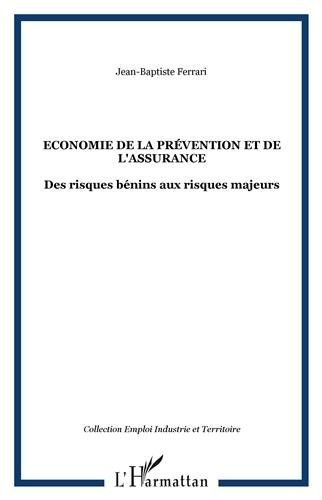 Economie de la Prevention et de l'Assurance des Risques Benins aux Risques Majeurs de Jean-Baptiste Ferrari (23 fvrier 2011) Broch