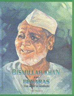Bismillah Khan and Banaras: The Site of Sehnai