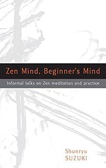 Zen Mind, Beginner's Mind: Informal Talks on Zen Meditation and Practice by [Suzuki, Shunryu]