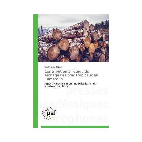 [(Contribution A L'Etude Du Sechage Des Bois Tropicaux Au Cameroun)] [By (author) Simo Tagne Merlin] published on (December, 2014)
