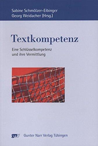 Textkompetenz: Eine Schlüsselkompetenz und ihre Vermittlung (Europäische Studien zur Textlinguistik)