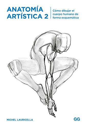 Anatomía artística 2: Cómo dibujar el cuerpo humano de forma esquemática por Michel Lauricella