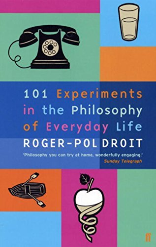 101-experiments-in-the-philosophy-of-everyday-life-by-roger-pol-droit-november-252003