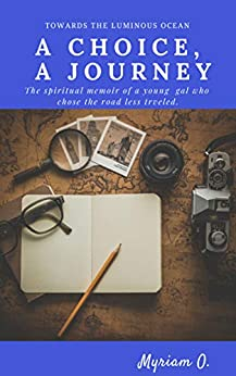 Towards the Luminous Ocean: A Choice, A Journey: The spiritual memoir of a young gal who chose the road less traveled. (To the Luminous Ocean and Back Book 2) (English Edition) von [Oceano, Myriam]