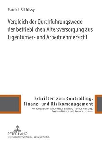 Vergleich der Durchführungswege der betrieblichen Altersversorgung aus Eigentümer- und Arbeitnehmersicht (Schriften zum Controlling, Finanz- und Risikomanagement, Band 1)