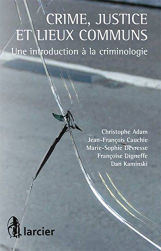 Crime, justice et lieux communs: Une introduction à la criminologie par Christophe Adam