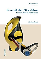 Keramik der 50er Jahre / Ceramics of the 50s in Germany: Formen, Farben und Dekore, Ein Handbuch / Shapes, Colours And Designs. a Handbook