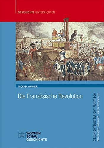 Die Französische Revolution (Geschichtsunterricht praktisch)