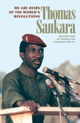 We Are the Heirs of the World's Revolutions: Speeches from the Burkina Faso Revolution 1983-87, 2nd Edition by Thomas Sankara (2007-11-01)