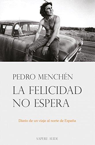 La felicidad no espera: Diario de un viaje al norte de España (Febrero-Marzo, 1984) (Narrativa)