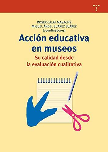 Acción Educativa En Museos (Biblioteconomía y Administración cultural) por Roser Calaf Masachs