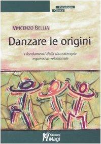 Danzare le origini. I fondamenti della danzaterapia espressivo-relazionale (Psicologia clinica) por Vincenzo Bellia