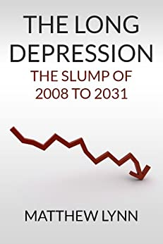 The Long Depression: The Slump of 2008 to 2031 (Updated 2013 Edition) by [Lynn, Matthew ]