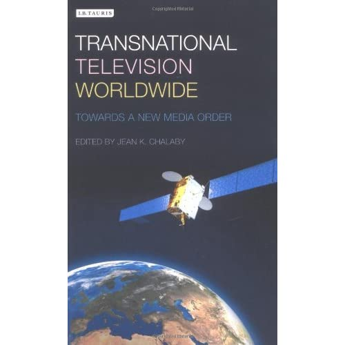 Transnational Television Worldwide: Towards a New Media Order by Jean K. Chalaby (2005-03-02)