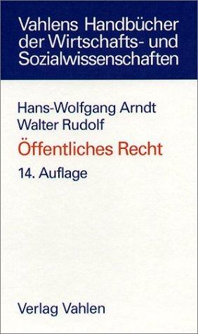 Öffentliches Recht: Grundriss für das Studium der Rechts- und Wirtschaftswissenschaft by Hans-Wolfgang Arndt (2007-04-05)