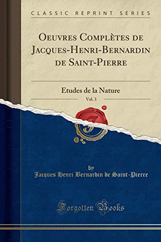 Oeuvres Complètes de Jacques-Henri-Bernardin de Saint-Pierre, Vol. 3: Études de la Nature (Classic Reprint) par  Jacques Henri Bernardin De Saint-Pierre