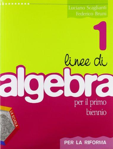 Linee di algebra. Corso di algebra. Per la riforma. Per il biennio del Liceo scientifico. Con espansione online: 1