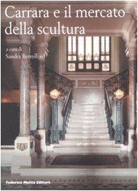 Carrara e il mercato della scultura. Ediz. illustrata