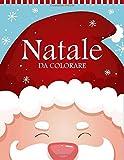 Natale da Colorare: 55 Pagine da Colorare di Natale - Libri da Colorare e Dipingere - Natale Libri Bambini - Natale Regali Bambini | Natale Bambini