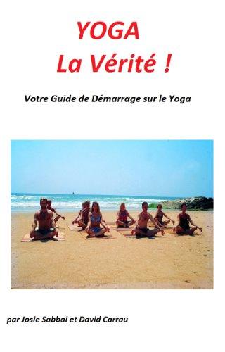 YOGA - La Véritée ! Votre guide de Démarrage sur le Yoga par Josie Sabbai
